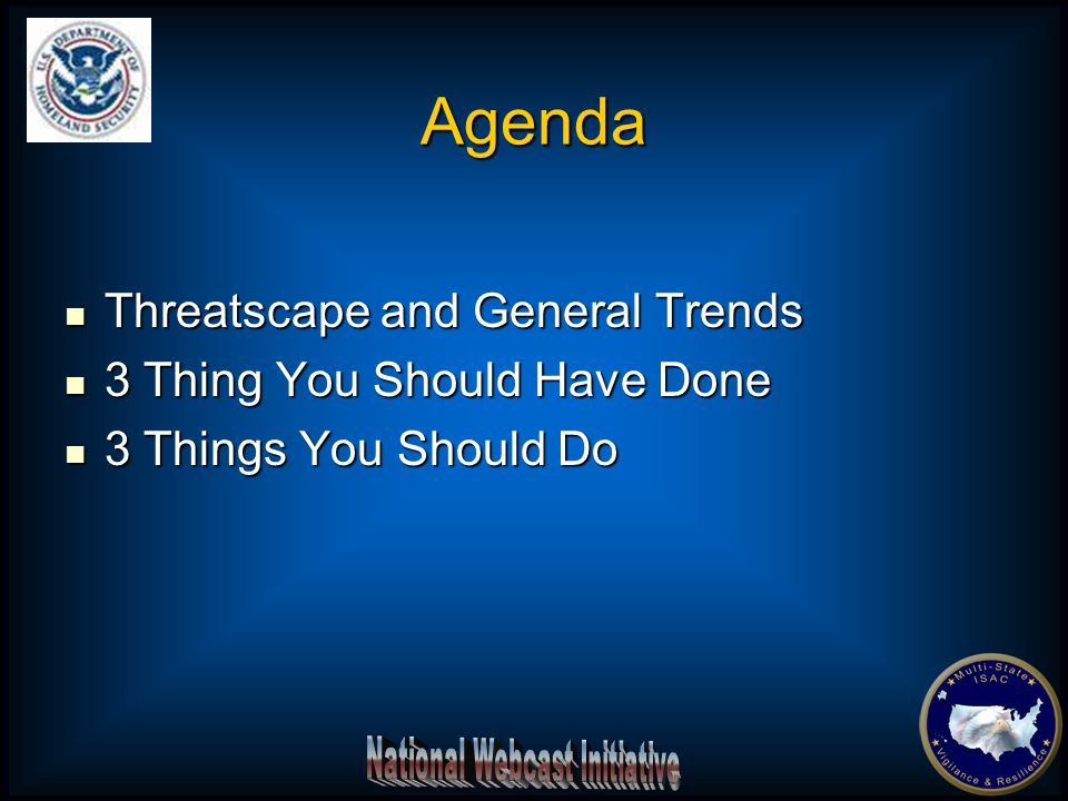 Threatscape and General Trends Threatscape and General Trends 3 Thing You Should Have Done 3 Thing You Should Have Done 3 Things You Should Do 3 Things You Should Do Agenda