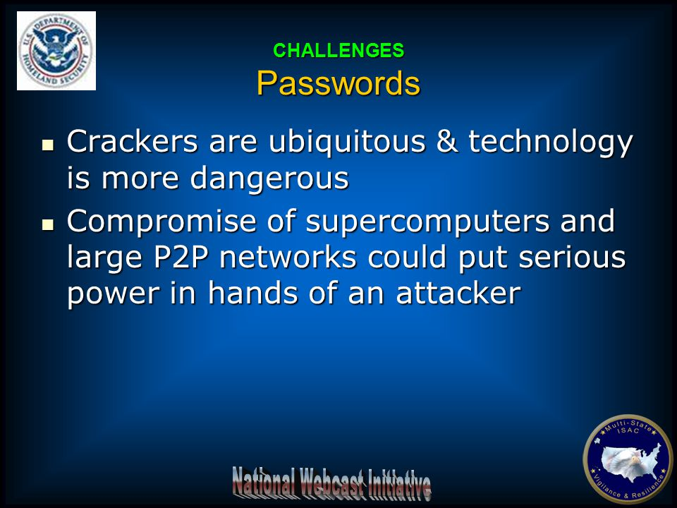Crackers are ubiquitous & technology is more dangerous Crackers are ubiquitous & technology is more dangerous Compromise of supercomputers and large P