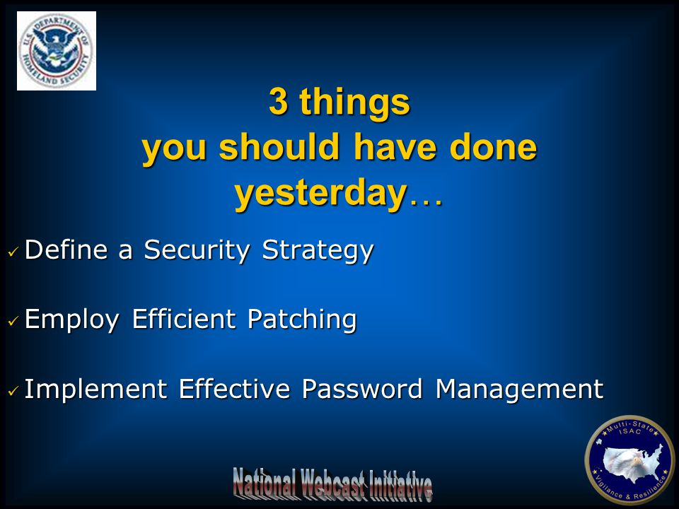 Define a Security Strategy Define a Security Strategy Employ Efficient Patching Employ Efficient Patching Implement Effective Password Management Impl