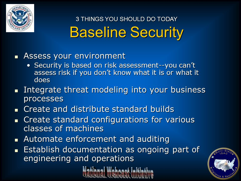 Assess your environment Assess your environment Security is based on risk assessment--you can't assess risk if you don't know what it is or what it do