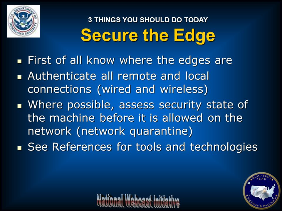 First of all know where the edges are First of all know where the edges are Authenticate all remote and local connections (wired and wireless) Authent