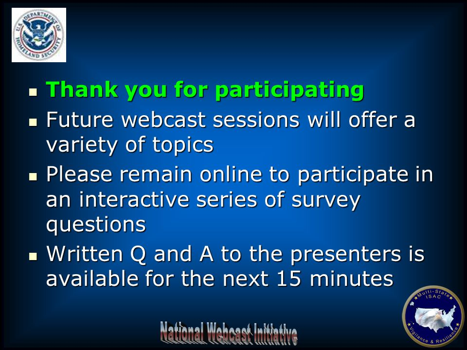Thank you for participating Thank you for participating Future webcast sessions will offer a variety of topics Future webcast sessions will offer a va