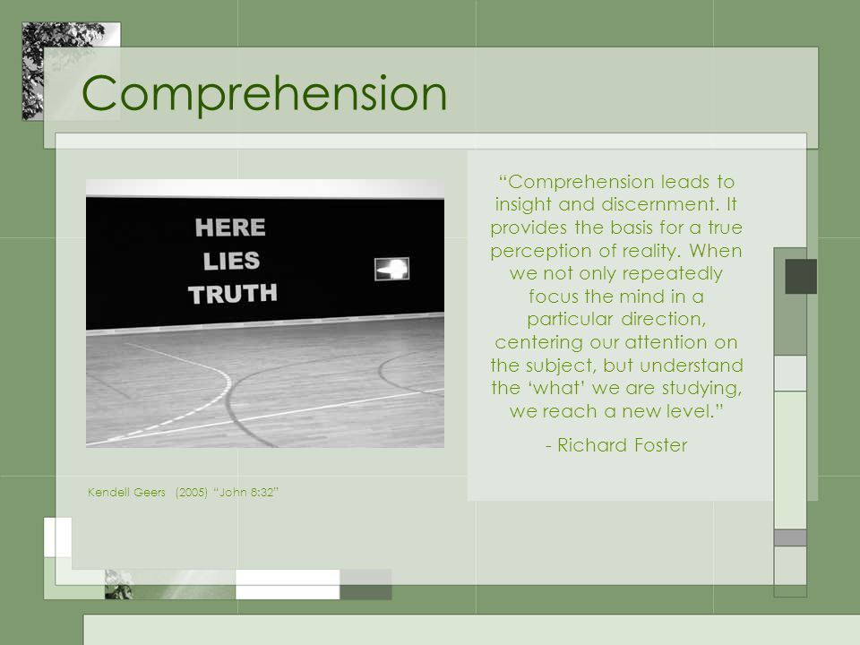 Comprehension Kendell Geers (2005) John 8:32 Comprehension leads to insight and discernment.