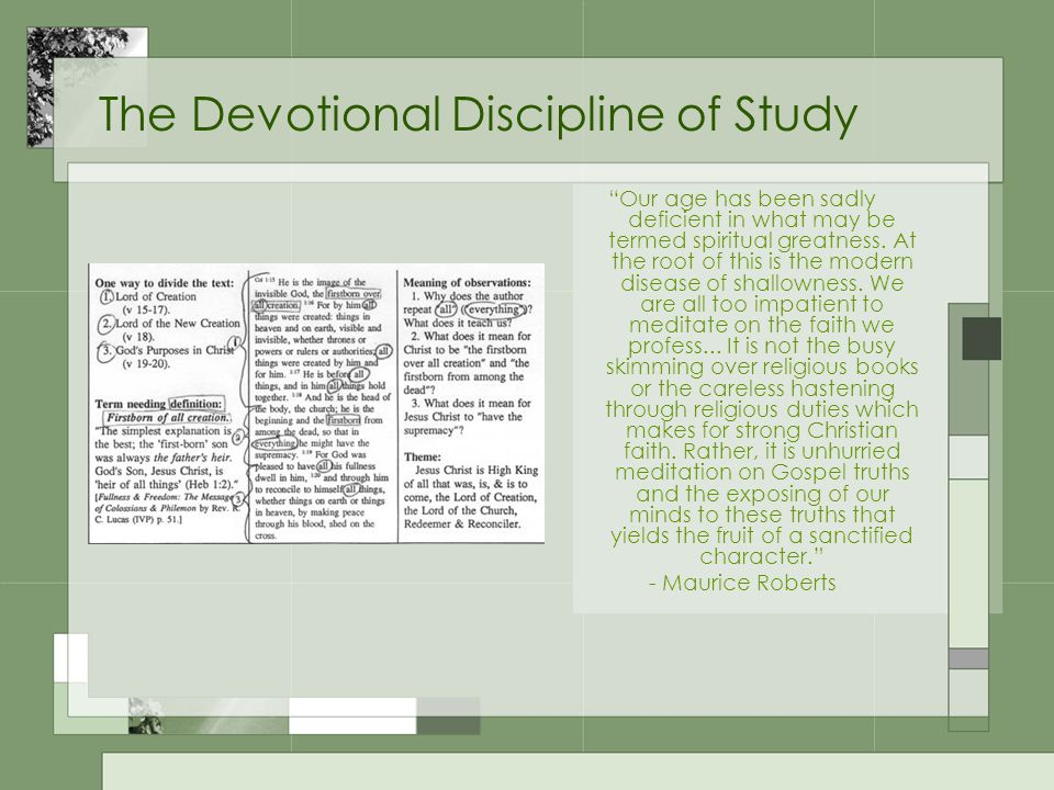 The Devotional Discipline of Study Our age has been sadly deficient in what may be termed spiritual greatness.