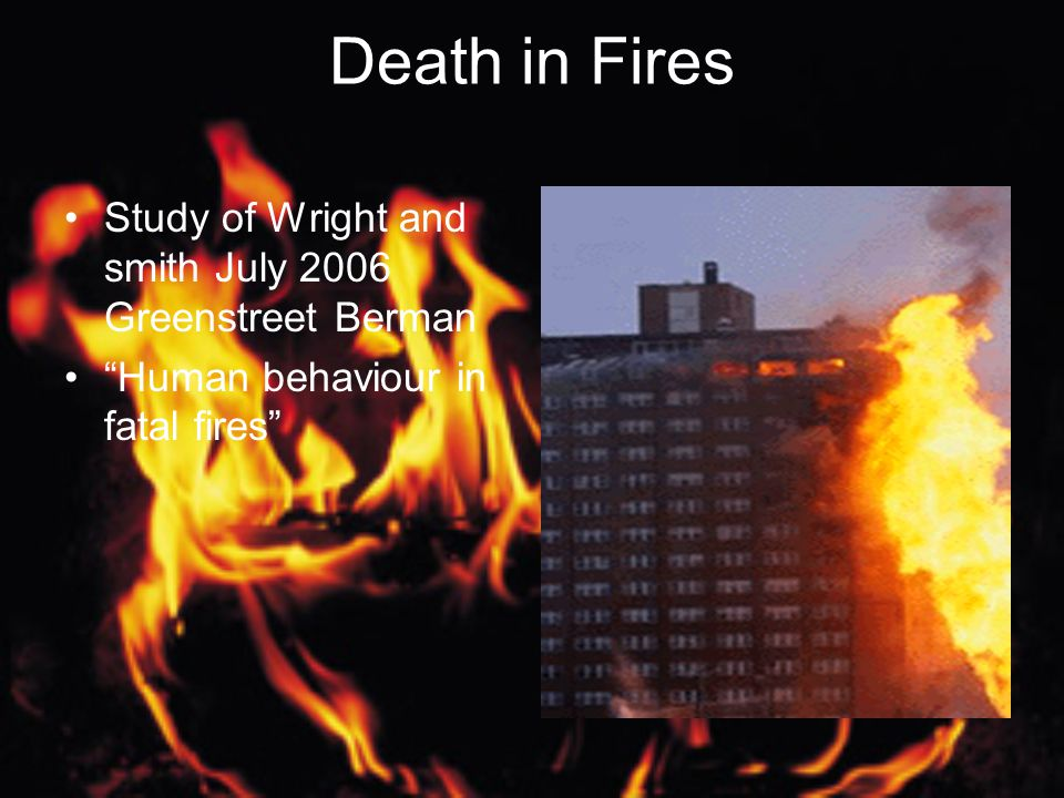Death in Fires Study of Wright and smith July 2006 Greenstreet Berman Human behaviour in fatal fires