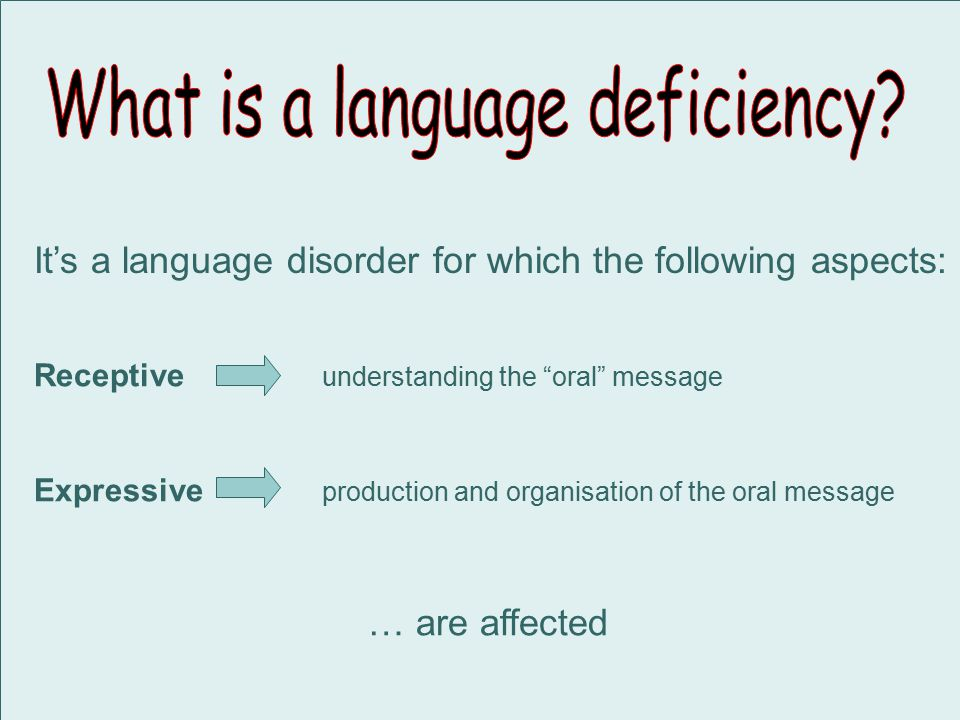 It's a language disorder for which the following aspects: Receptive understanding the oral message Expressive production and organisation of the oral message … are affected