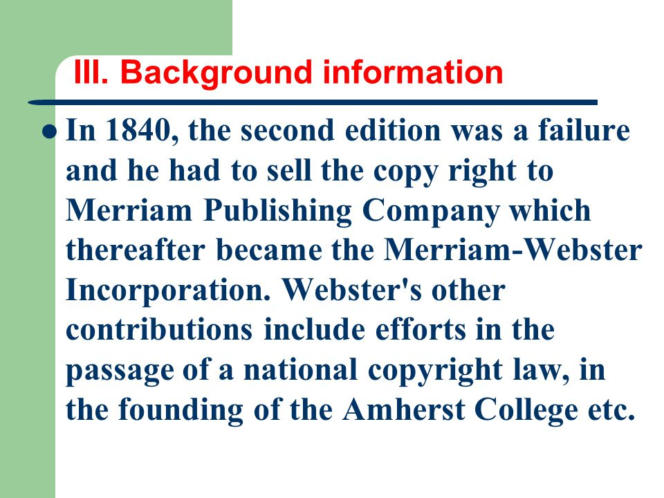 III. Background information In 1840, the second edition was a failure and he had to sell the copy right to Merriam Publishing Company which thereafter