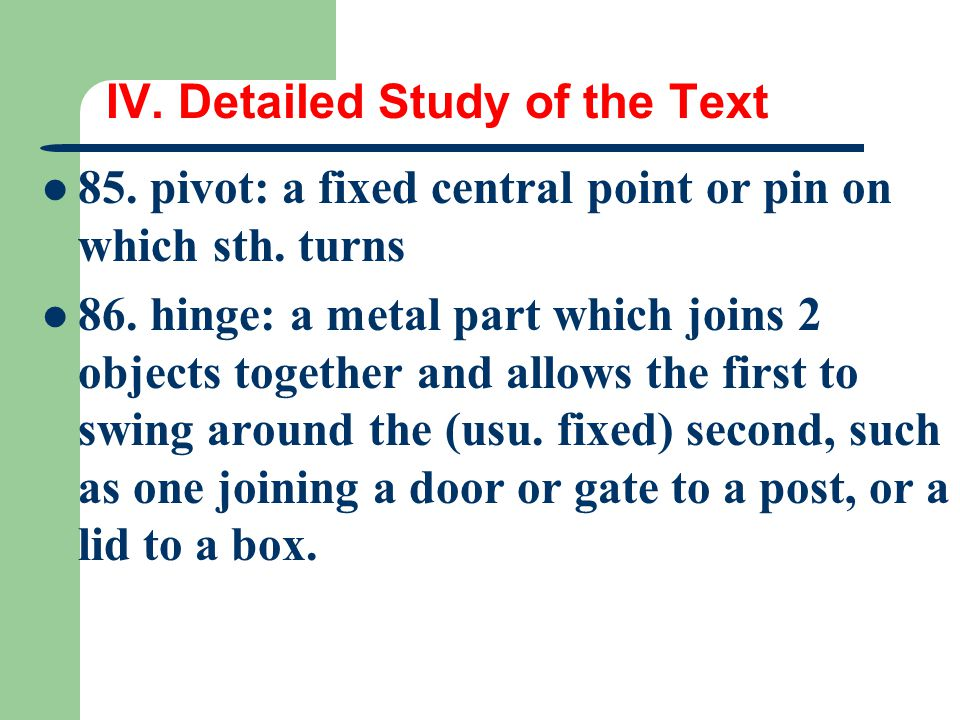 IV. Detailed Study of the Text 85. pivot: a fixed central point or pin on which sth.
