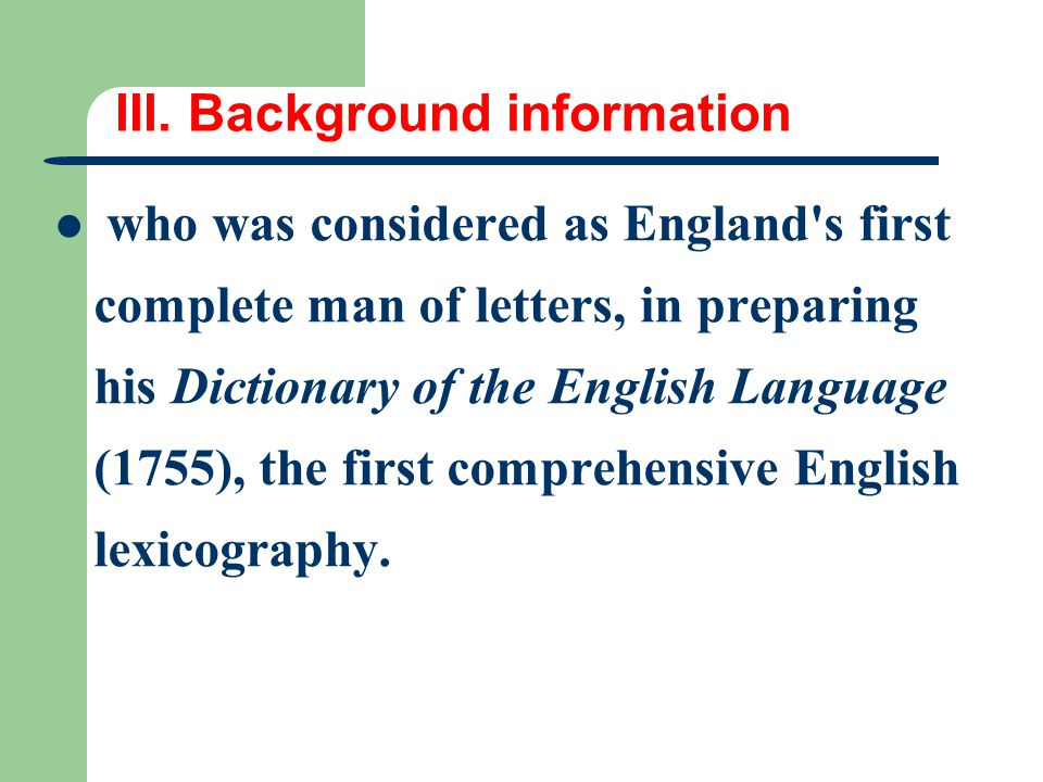 III. Background information who was considered as England's first complete man of letters, in preparing his Dictionary of the English Language (1755),