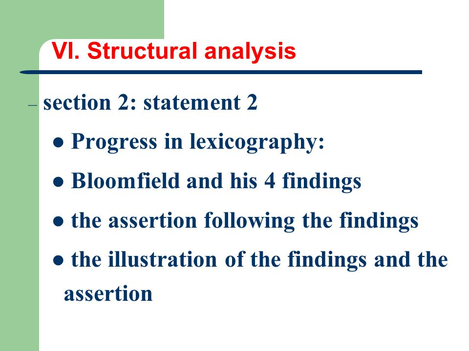 VI. Structural analysis – section 2: statement 2 Progress in lexicography: Bloomfield and his 4 findings the assertion following the findings the illu