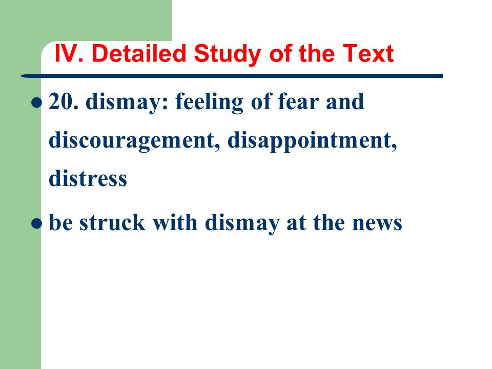 IV. Detailed Study of the Text 20. dismay: feeling of fear and discouragement, disappointment, distress be struck with dismay at the news