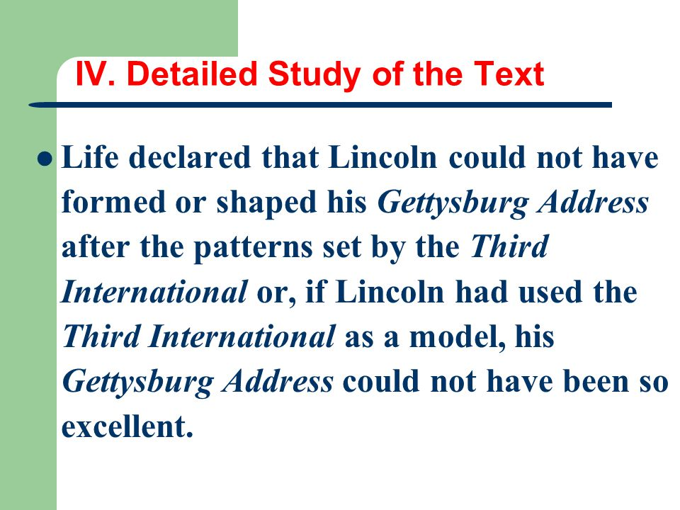 IV. Detailed Study of the Text Life declared that Lincoln could not have formed or shaped his Gettysburg Address after the patterns set by the Third I