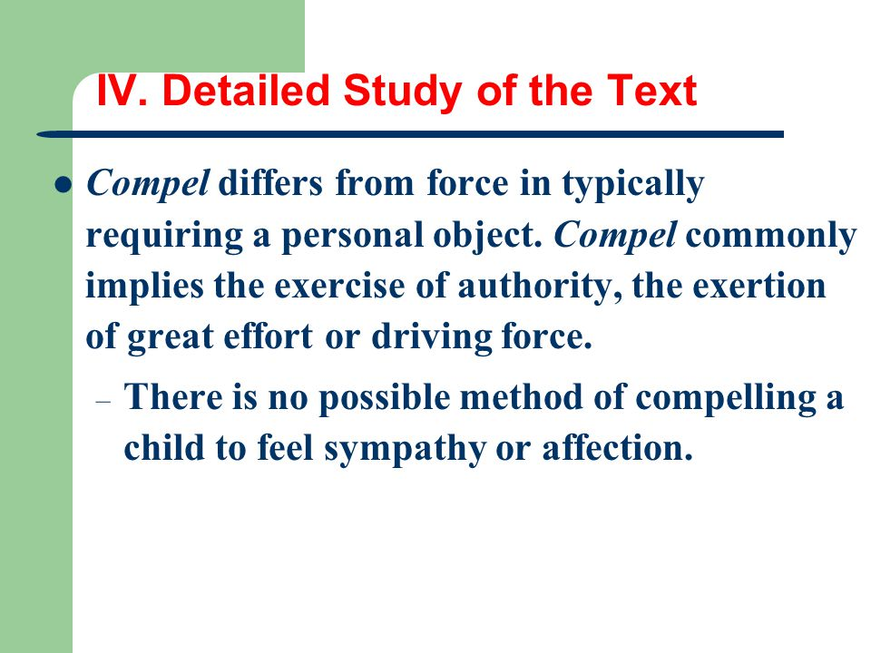 IV. Detailed Study of the Text Compel differs from force in typically requiring a personal object. Compel commonly implies the exercise of authority,