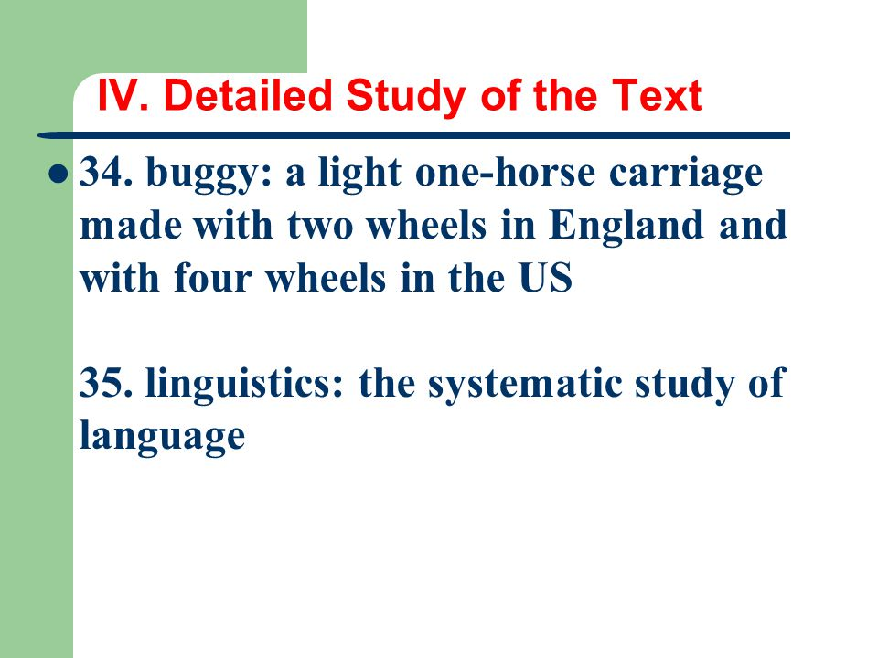 IV. Detailed Study of the Text 34. buggy: a light one-horse carriage made with two wheels in England and with four wheels in the US 35. linguistics: t