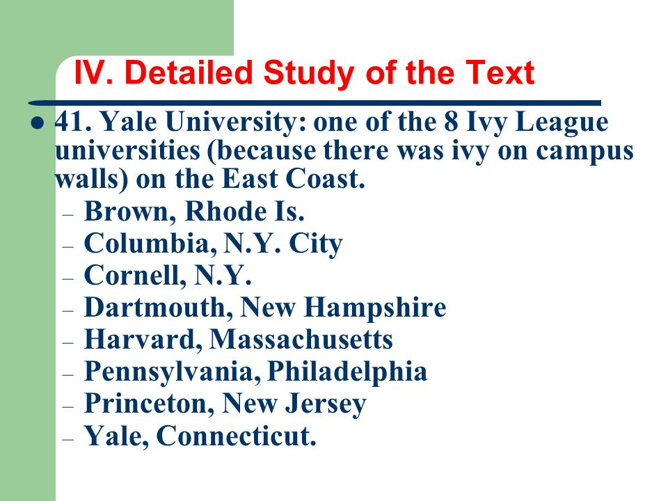 IV. Detailed Study of the Text 41. Yale University: one of the 8 Ivy League universities (because there was ivy on campus walls) on the East Coast. –