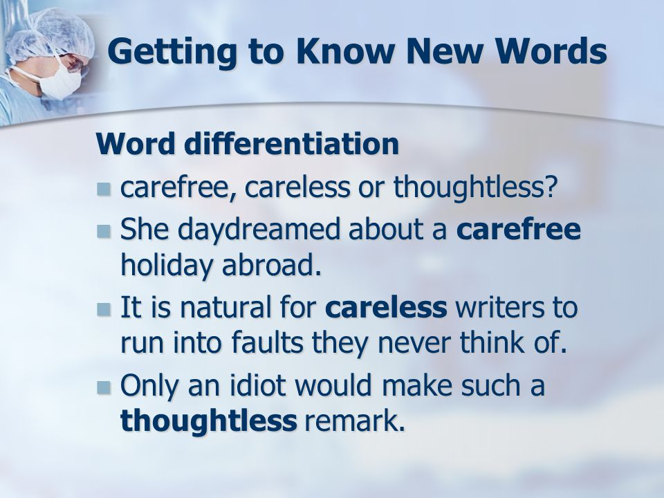 Getting to Know New Words Word differentiation carefree, careless or thoughtless.
