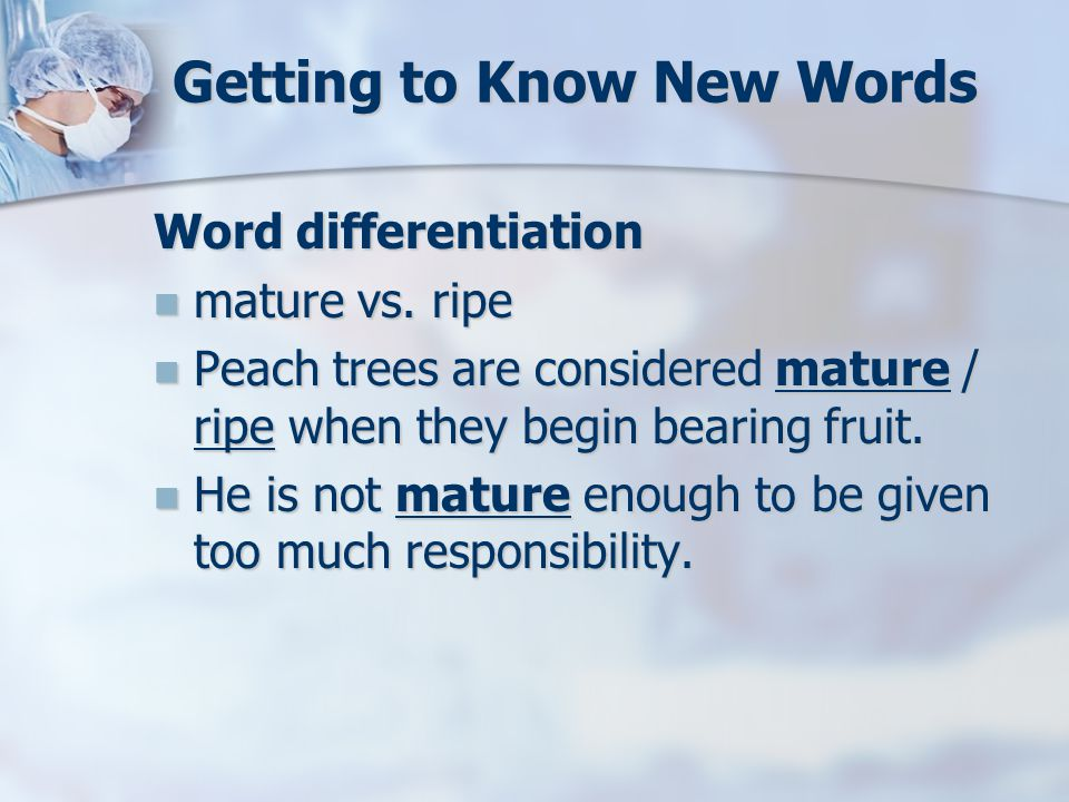 Getting to Know New Words Word differentiation mature vs.