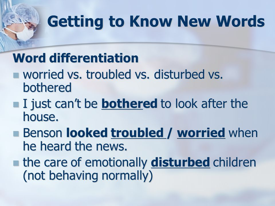 Getting to Know New Words Word differentiation worried vs.