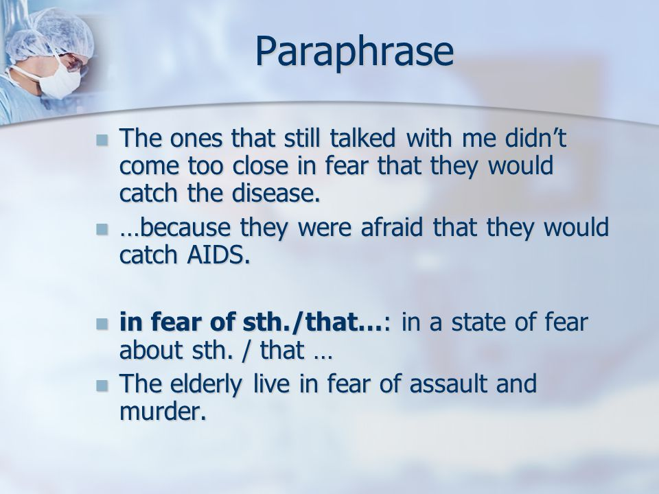 Paraphrase The ones that still talked with me didn't come too close in fear that they would catch the disease.
