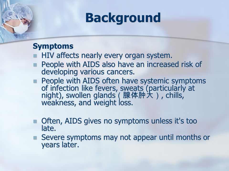 Background Symptoms HIV affects nearly every organ system.