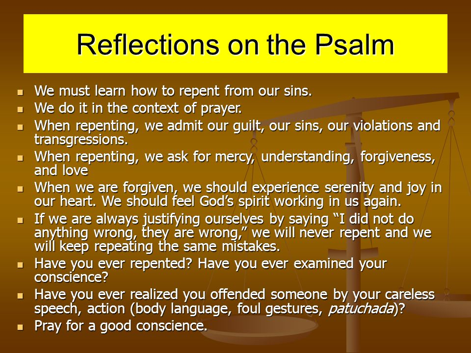 Reflections on the Psalm We must learn how to repent from our sins.
