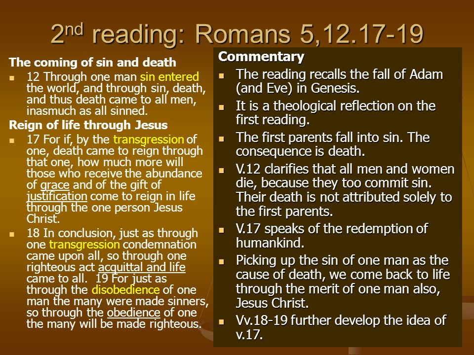 2 nd reading: Romans 5,12.17-19 The coming of sin and death 12 Through one man sin entered the world, and through sin, death, and thus death came to all men, inasmuch as all sinned.