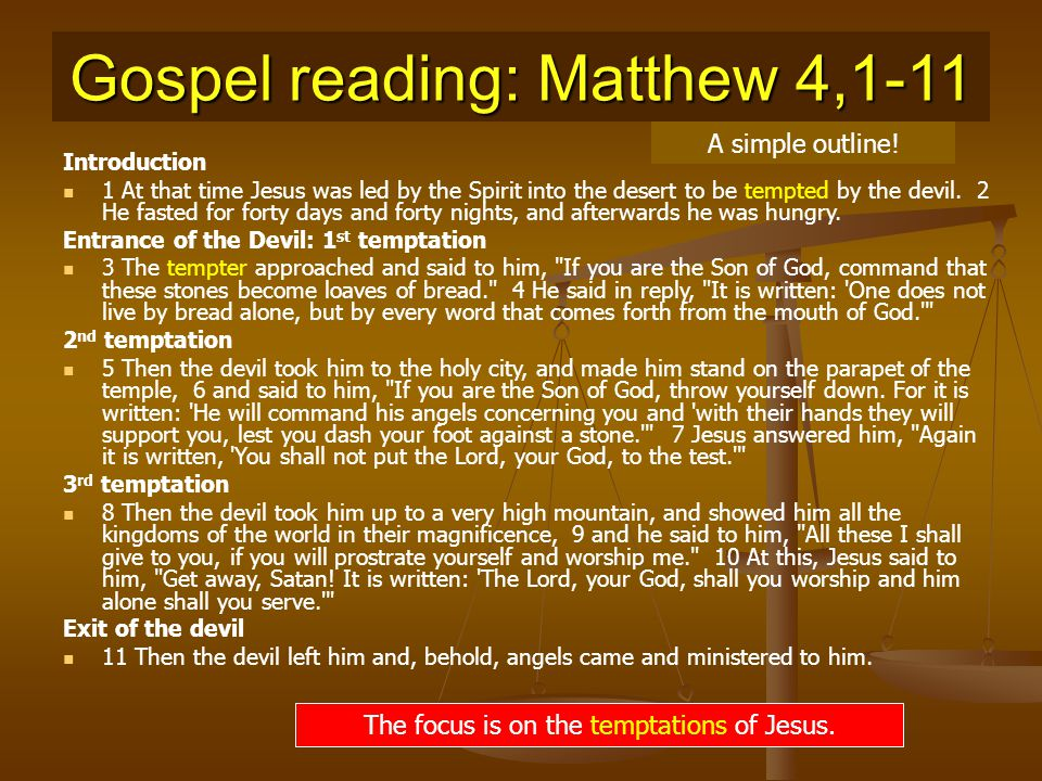Gospel reading: Matthew 4,1-11 Introduction 1 At that time Jesus was led by the Spirit into the desert to be tempted by the devil. 2 He fasted for for