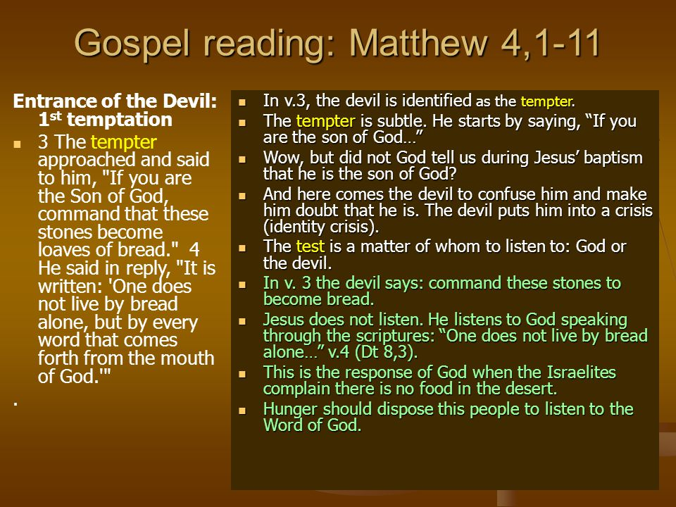 Gospel reading: Matthew 4,1-11 Entrance of the Devil: 1 st temptation 3 The tempter approached and said to him,