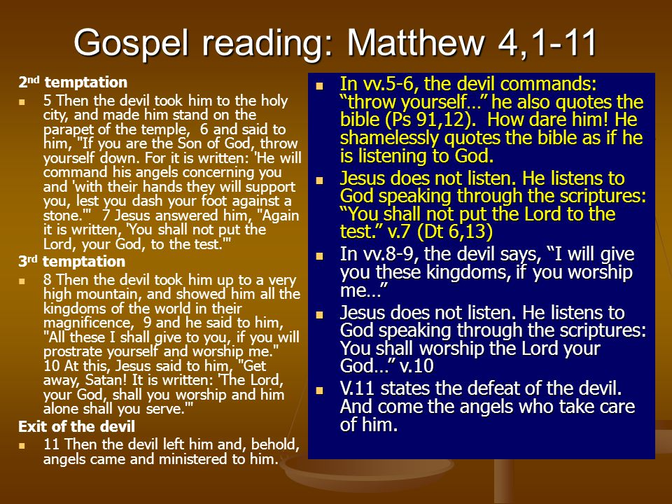 Gospel reading: Matthew 4,1-11 2 nd temptation 5 Then the devil took him to the holy city, and made him stand on the parapet of the temple, 6 and said to him, If you are the Son of God, throw yourself down.