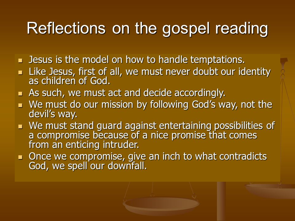 Reflections on the gospel reading Jesus is the model on how to handle temptations. Jesus is the model on how to handle temptations. Like Jesus, first