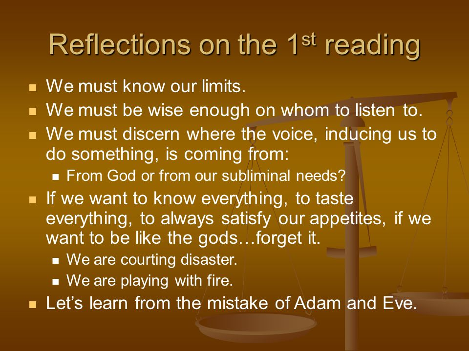 Reflections on the 1 st reading We must know our limits.
