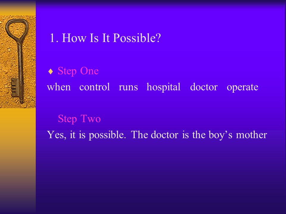 Step One when control runs hospital doctor operate Step Two Yes, it is possible. The doctor is the boy's mother 1. How Is It Possible?