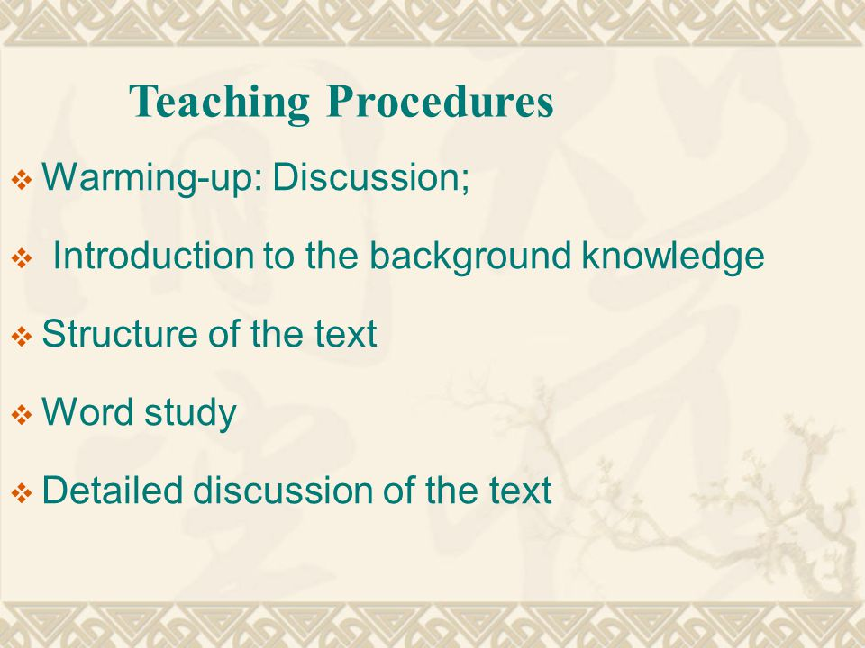  Warming-up: Discussion;  Introduction to the background knowledge  Structure of the text  Word study  Detailed discussion of the text Teaching Procedures