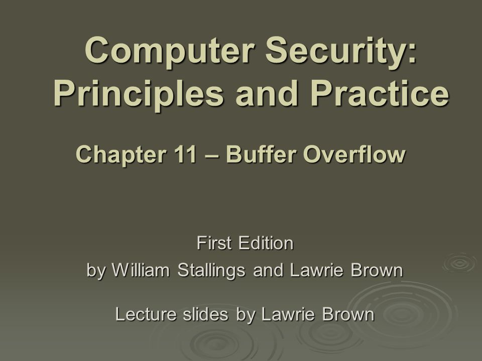 Computer Security: Principles and Practice First Edition by William Stallings and Lawrie Brown Lecture slides by Lawrie Brown Chapter 11 – Buffer Overflow