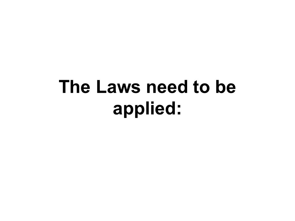The Laws need to be applied: