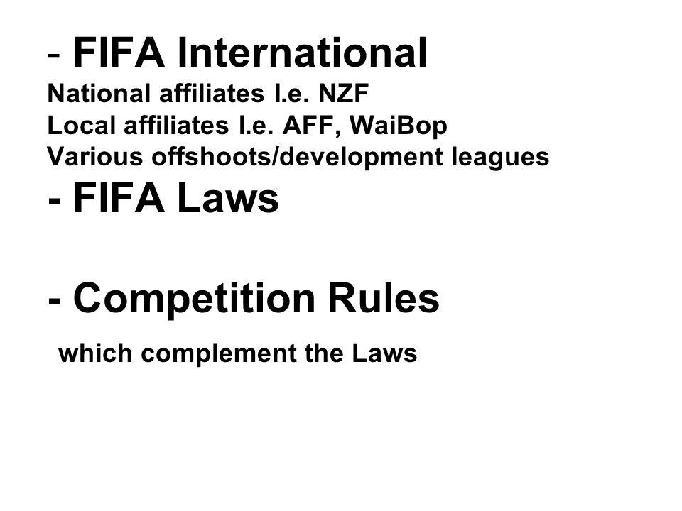- FIFA International National affiliates I.e. NZF Local affiliates I.e.