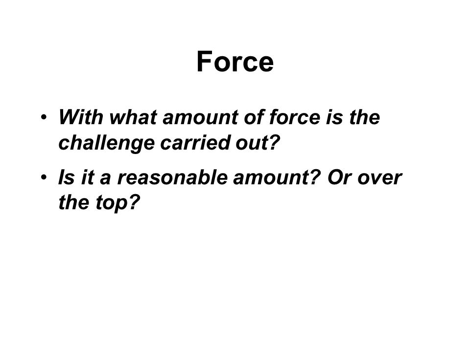 Force With what amount of force is the challenge carried out.