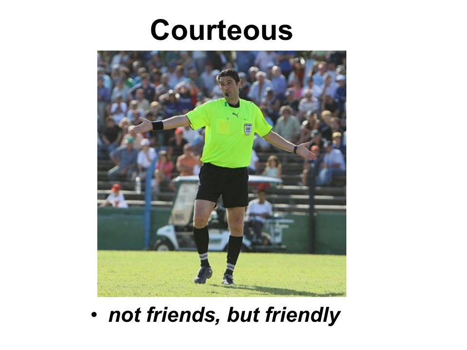Courteous not friends, but friendly