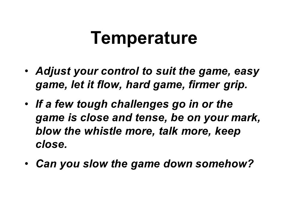 Temperature Adjust your control to suit the game, easy game, let it flow, hard game, firmer grip.