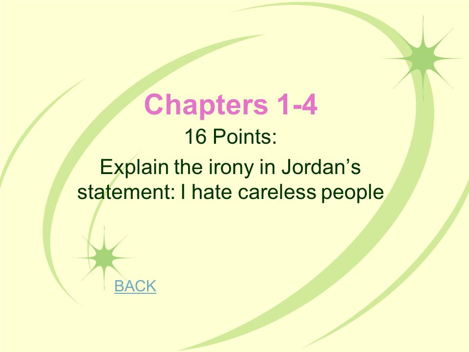 Chapters 1-4 16 Points: Explain the irony in Jordan's statement: I hate careless people BACK