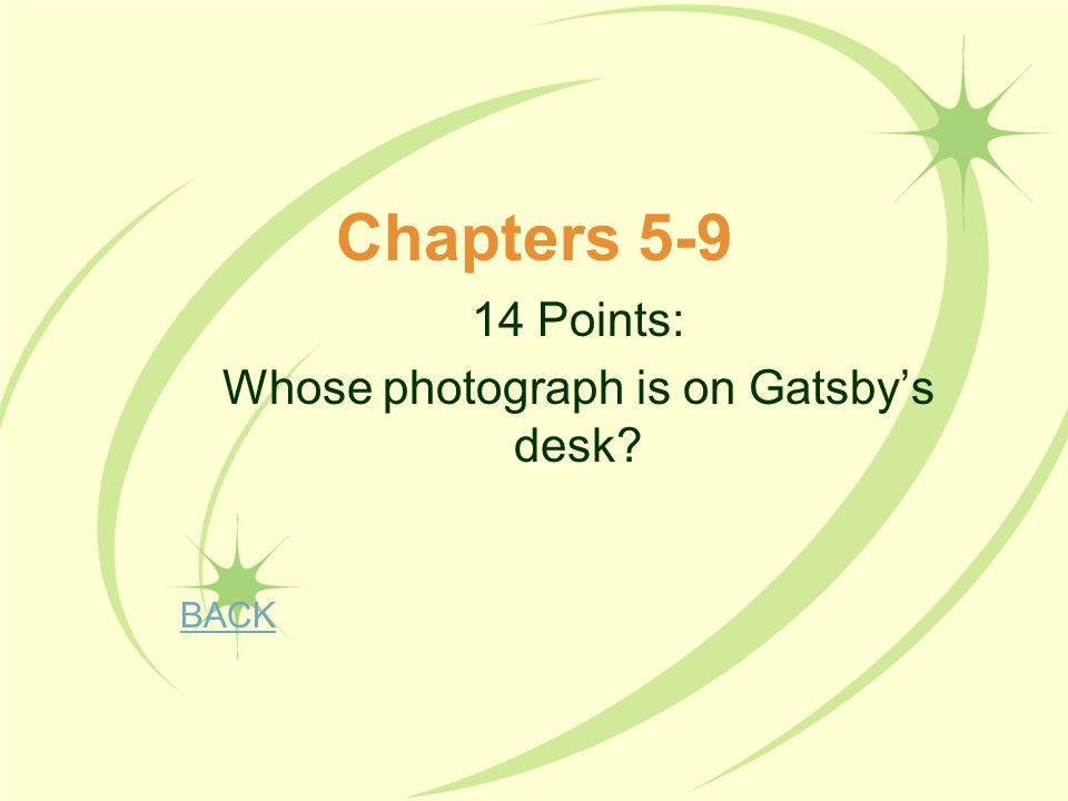 Chapters 5-9 14 Points: Whose photograph is on Gatsby's desk? BACK