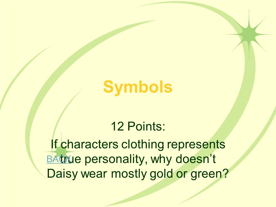 Symbols 12 Points: If characters clothing represents true personality, why doesn't Daisy wear mostly gold or green? BACK