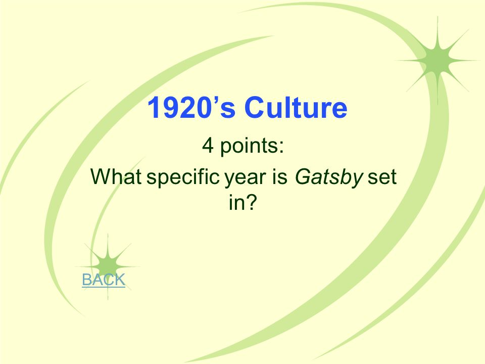 1920's Culture 4 points: What specific year is Gatsby set in?