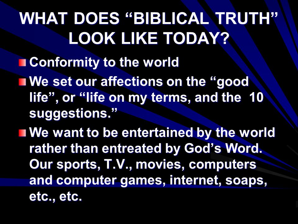 WHAT DOES BIBLICAL TRUTH LOOK LIKE TODAY.