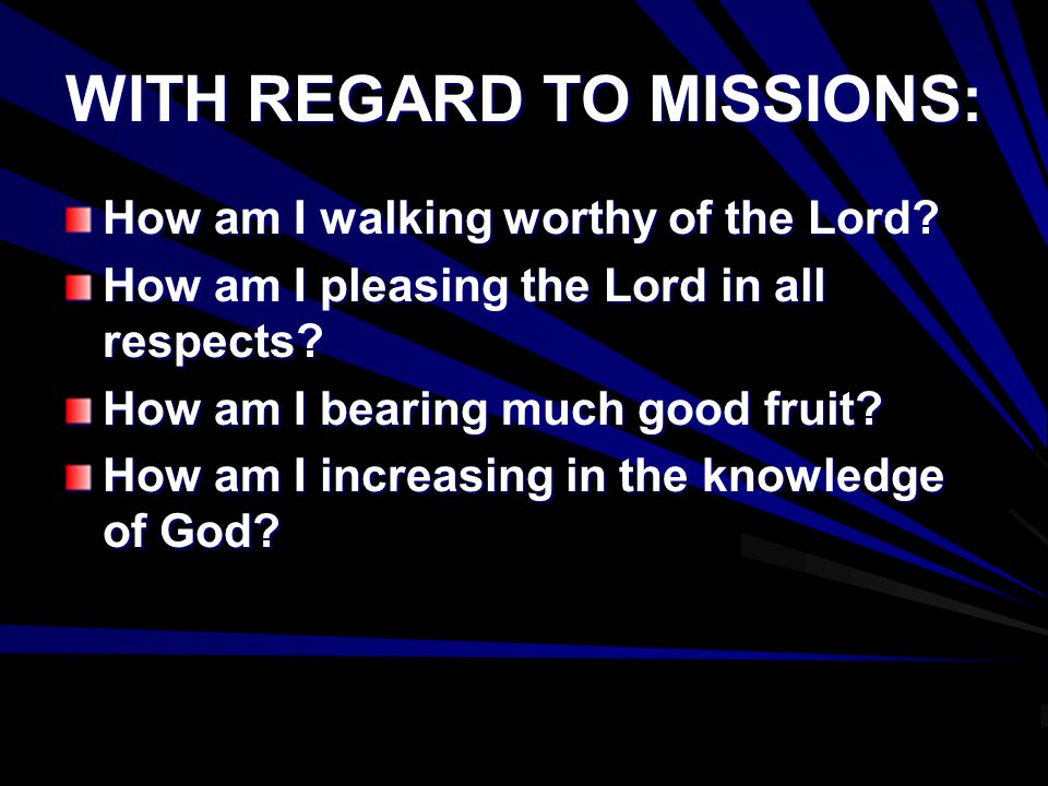 WITH REGARD TO MISSIONS: How am I walking worthy of the Lord.