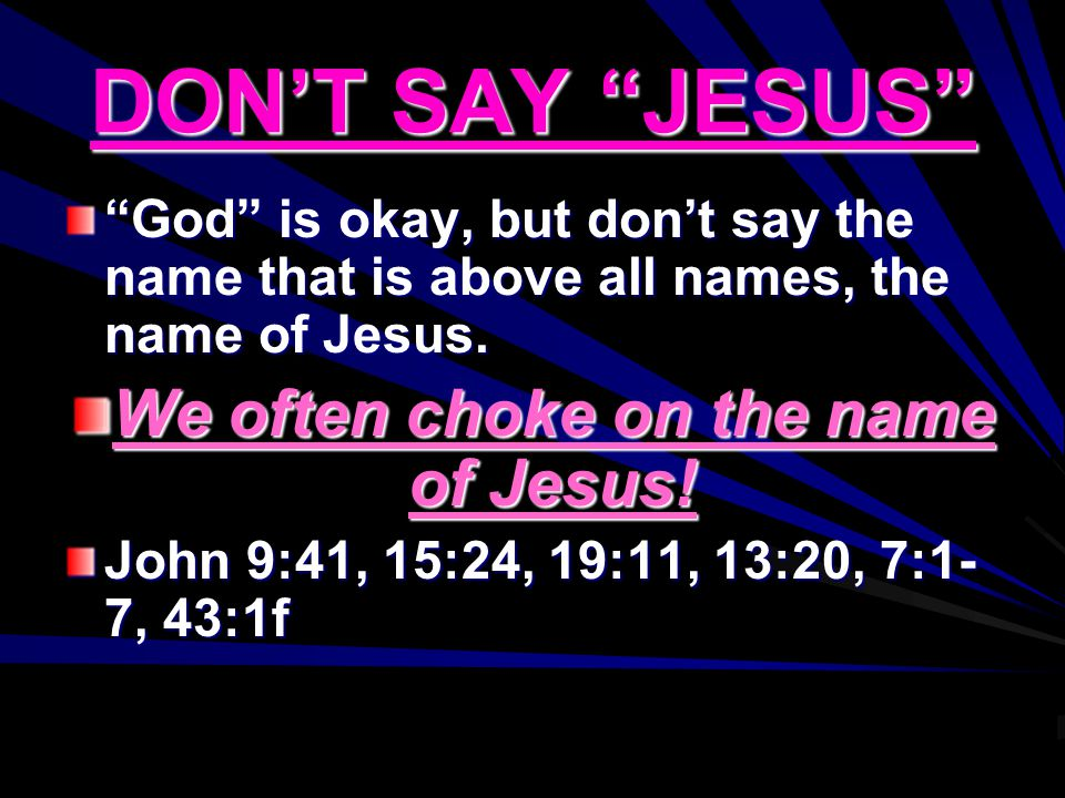 DON'T SAY JESUS God is okay, but don't say the name that is above all names, the name of Jesus.