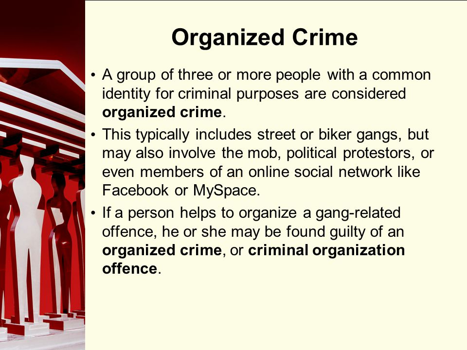 90 Organized Crime A group of three or more people with a common identity for criminal purposes are considered organized crime.