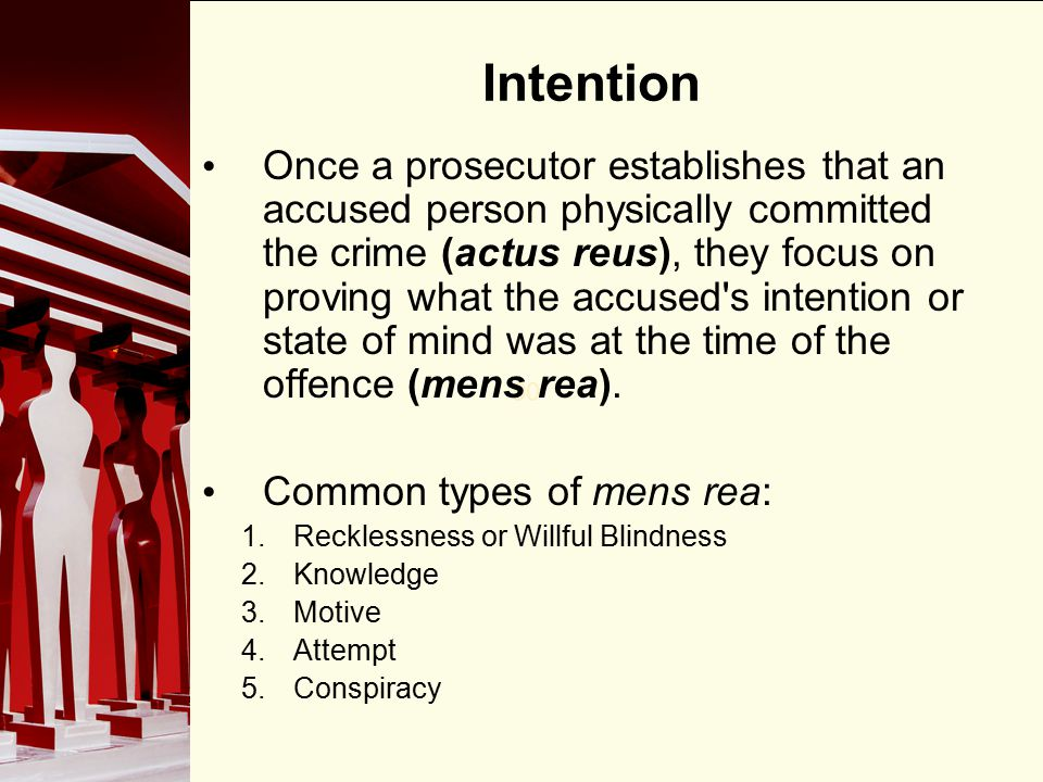 90 Intention Once a prosecutor establishes that an accused person physically committed the crime (actus reus), they focus on proving what the accused'