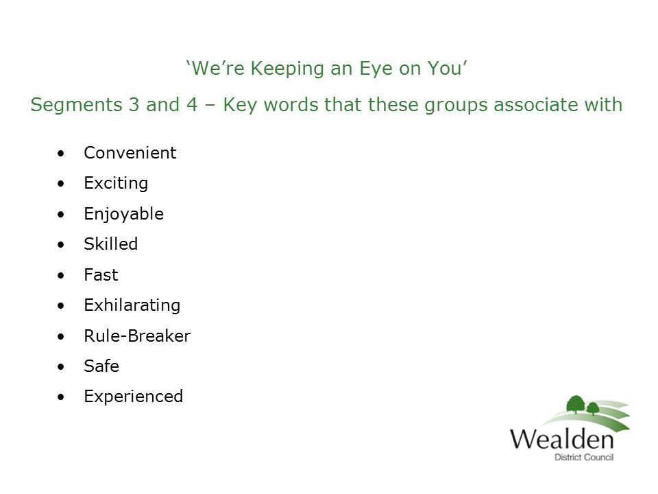 'We're Keeping an Eye on You' Segments 3 and 4 – Key words that these groups associate with Convenient Exciting Enjoyable Skilled Fast Exhilarating Rule-Breaker Safe Experienced