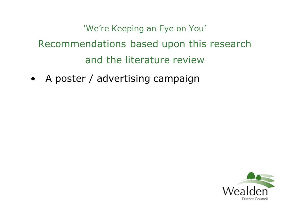 'We're Keeping an Eye on You' Recommendations based upon this research and the literature review A poster / advertising campaign
